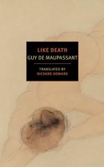 Like Death - Guy de Maupassant, Richard Howard