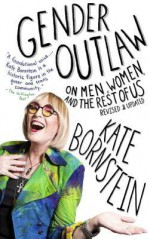 Gender Outlaw: On Men, Women, and the Rest of Us - Kate Bornstein