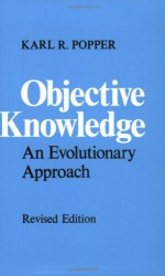 Objective Knowledge: An Evolutionary Approach - Karl Popper