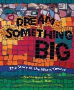 Dream Something Big - Dianna Hutts Aston, Susan L. Roth