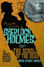 The Further Adventures of Sherlock Holmes: The Scroll of the Dead - David Stuart Davies