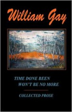 Time Done Been Won't Be No More - William Gay, J.M. White