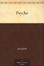 Psyche - Molière, Pierre Corneille, Philippe Quinault