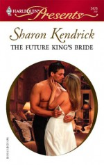 The Future King's Bride - Sharon Kendrick