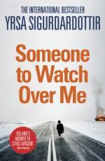 Someone to Watch Over Me - Yrsa Sigurðardóttir, Philip Roughton