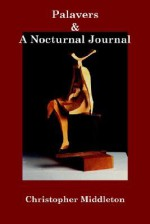 Palavers, and a Nocturnal Journal - Christopher Middleton, Marius Kociejowski
