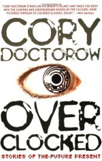 Overclocked: Stories of the Future Present - Cory Doctorow