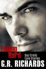 Falling Hard: Gay Erotic Love Stories - G.R. Richards