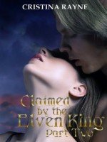 Claimed by the Elven King: Part Two - Cristina Rayne