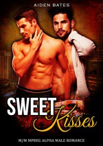 Sweet Kisses: M/M Mpreg Alpha Male Romance - Aiden Bates