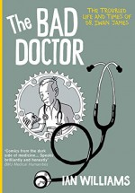 The Bad Doctor: The Troubled Life and Times of Dr Iwan James - Ian Williams