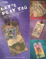 Lets Play Tag: Creative Ideas and Techniques for Rubber Stamping on Tags - Leisure Arts, Leisure Arts