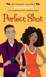 Perfect Shot (The Romantic Comedies) - Debbie Rigaud