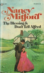 The Blessing & Don't Tell Alfred - Nancy Mitford
