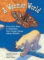 A Warmer World - Caroline Arnold, Jamie Hogan