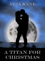 A Titan for Christmas - Aria Kane