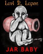 Jar Baby - Lori R. Lopez