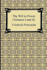 The Will to Power, Vols 1-2 - Friedrich Nietzsche, Oscar Levy, Anthony Mario Ludovici