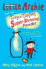 Little Archie And The Tongue Tingling Super Shrinking Powder - Miles Gibson, Neal Layton
