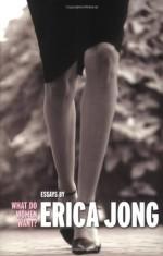 What Do Women Want?: Essays by Erica Jong - Erica Jong