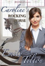 Caroline's Rocking Horse - Emily Tilton