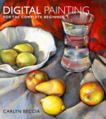 Digital Painting for the Complete Beginner - Carlyn Beccia
