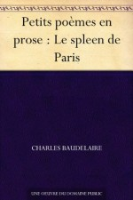 Petits poèmes en prose : Le spleen de Paris - Charles Baudelaire