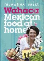 Wahaca - Mexican Food at Home - Thomasina Miers