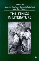 The Ethics in Literature - Andrew Hadfield, Tim Woods, Dominic Rainsford
