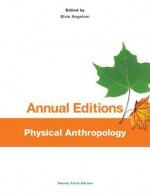 Annual Editions: Physical Anthropology, 23/E - Elvio Angeloni
