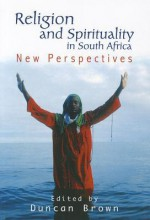 Religion and Spirituality in South Africa: New Perspectives - Duncan Brown