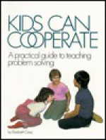 Kids Can Cooperate: A Practical Guide to Teaching Problem Solving - Elizabeth Crary, Marina Megale