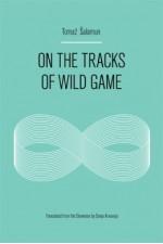 On the Tracks of Wild Game - Tomaž Šalamun