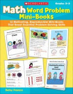 Math Word Problem Mini-Books: 12 Motivating, Reproducible Mini-Books That Boost Essential Problem-Solving Skills - Betsy Franco