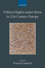 Political Rights Under Stress in 21st Century Europe - Wojciech Sadurski