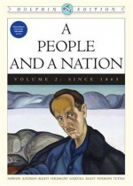 A People and a Nation: A History of the United States, Dolphin Edition , Volume 2: Since 1865 - Mary Beth Norton, David M. Katzman, David W. Blight, Howard Chudacoff, Fredrik Logevall