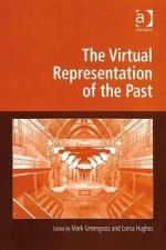 Virtual Representation of the Past - Ashgate Publishing Group, Mark Greengrass, Lorna Hughes