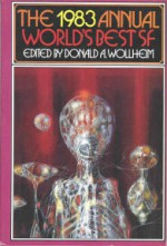 The 1983 Annual World's Best SF - Tanith Lee, Joanna Russ, Frederik Pohl, Gardner R. Dozois, Bruce Sterling, Rudy Rucker, Jack Dann, James White, Donald A. Wollheim, Timothy R. Sullivan, Connie Willis, Timothy Zahn