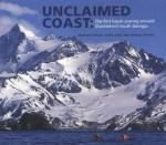 Unclaimed Coast: Sea Kayaking Ernest Shackleton's South Georgia Island - Mark Jones