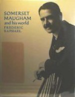 W. Somerset Maugham and His World - Frederick Raphael