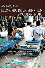 Blocked by Caste: Economic Discrimination and Social Exclusion in Modern India - Sukhadeo Thorat, Katherine S. Newman