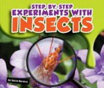 Step-By-Step Experiments with Insects - Katie Marsico, Bob Ostrom