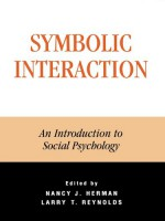 Symbolic Interaction: An Introduction to Social Psychology (The Reynolds Series in Sociology) - Larry T. Reynolds, Larry T. Reynolds, Nancy J. Herman, Patricia A. Adler, Peter Adler, Leon Anderson, Herbert Blumer, David G. Bromley, Richard A. Brymer, Steven L. Buban, Spencer Cahill, Charles H. Cooley, Carl Couch, John Dewey, Mary Lorenz Dietz, Andrea Fontana, Georg