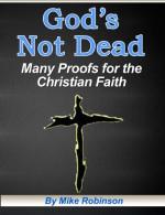 God's Not Dead: Many Proofs For The Christian Faith - Mike Robinson