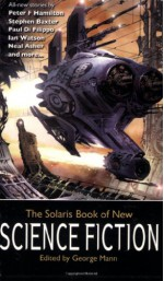 The Solaris Book of New Science Fiction - Eric Brown, Brian W. Aldiss, Paul Di Filippo, Mike Resnick, David Gerrold, Adam Roberts, Peter F. Hamilton, Ian Watson, James Lovegrove, Greg Van Eekhout, Jeffrey Thomas, George Mann, Mary A. Turzillo, Stephen Baxer, Keith Brooke, Simon Ings, Tony Ballantyne, Neal Asher, J