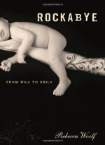 Rockabye: From Wild to Child - Rebecca Woolf