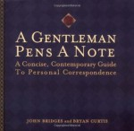 A Gentleman Pens a Note: A Concise, Contemporary Guide to Personal Correspondence (A Gentlemanners Book) - John Bridges, Bryan Curtis