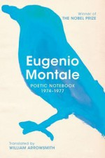 Poetic Notebook 1974-1977 - Eugenio Montale