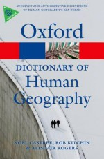A Dictionary of Human Geography (Oxford Paperback Reference) - Alisdair Rogers, Noel Castree, Rob Kitchin