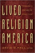 Lived Religion in America: Toward a History of Practice - David D. Hall